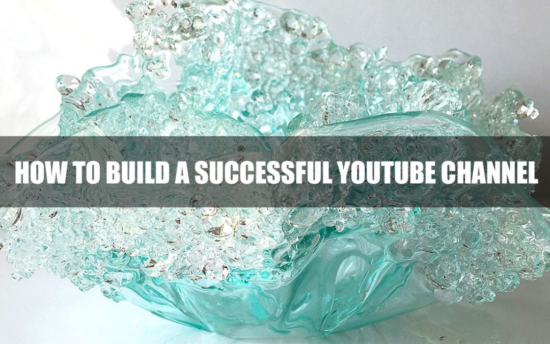 How to build a successful YouTube Channel – Getting Started